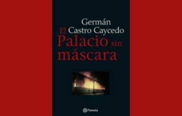 """""""El palacio sin máscara"""": la historia de una tragedia en Colombia contada por Germán Castro Caycedo (Revista Semana)"""